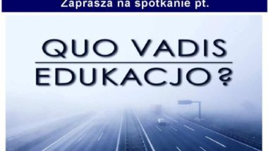 """Konferencja """"Quo vadis, edukacjo?"""""""